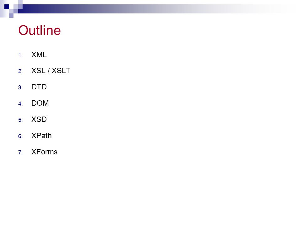 Outline XML XSL / XSLT DTD DOM XSD XPath XForms