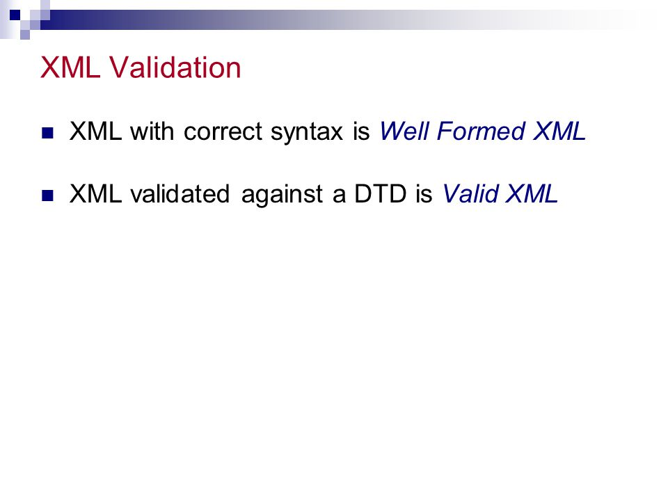 XML Validation XML with correct syntax is Well Formed XML