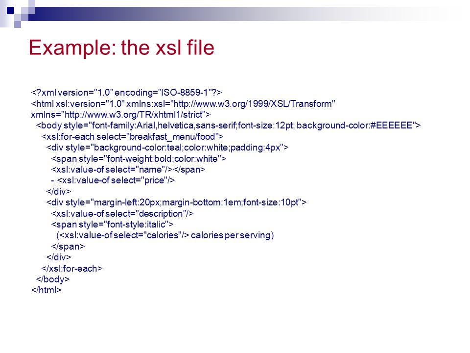 Example: the xsl file < xml version= 1.0 encoding= ISO-8859-1 >