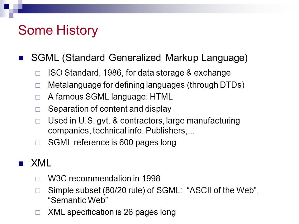 Some History SGML (Standard Generalized Markup Language) XML