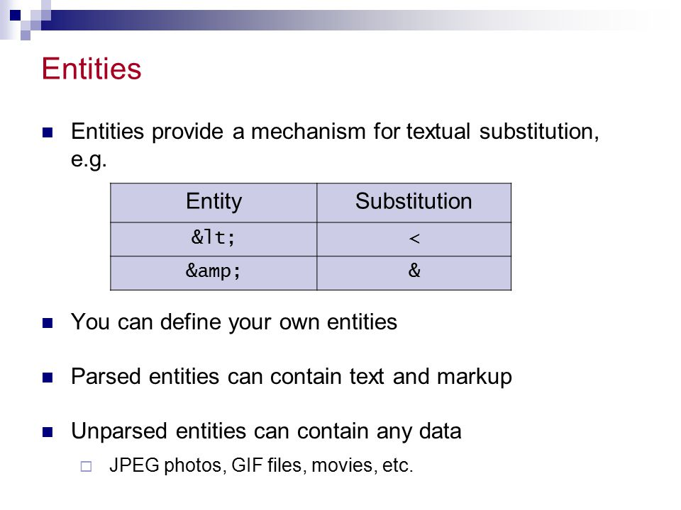 Entities Entities provide a mechanism for textual substitution, e.g.