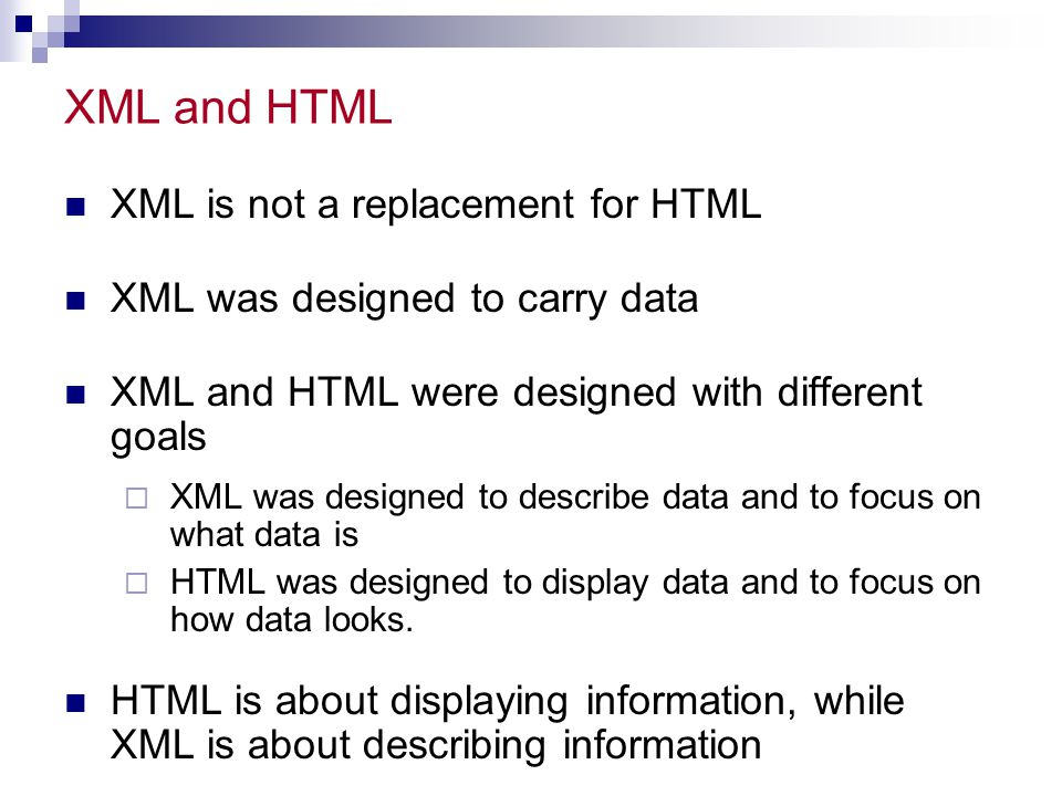 XML and HTML XML is not a replacement for HTML