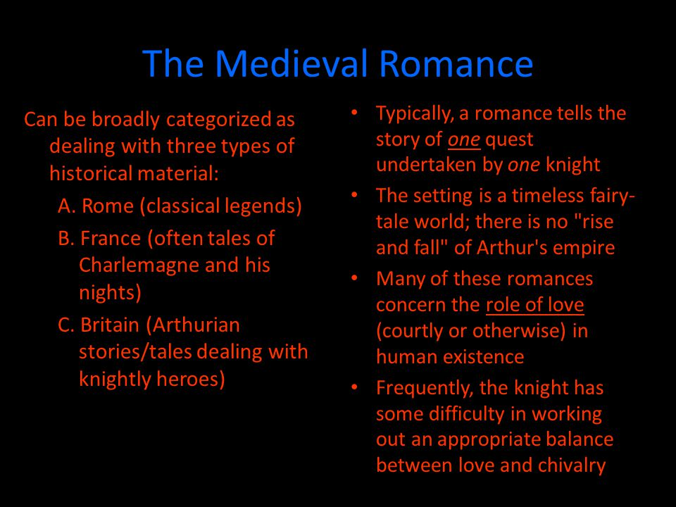 The Medieval Romance Typically, a romance tells the story of one quest undertaken by one knight.