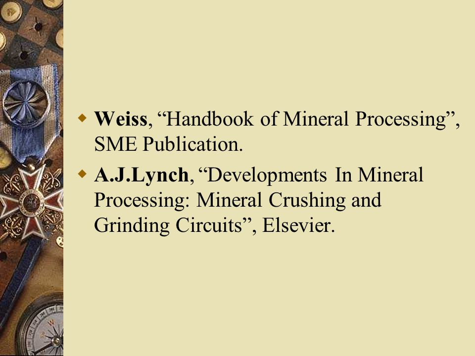 Weiss, Handbook of Mineral Processing , SME Publication.