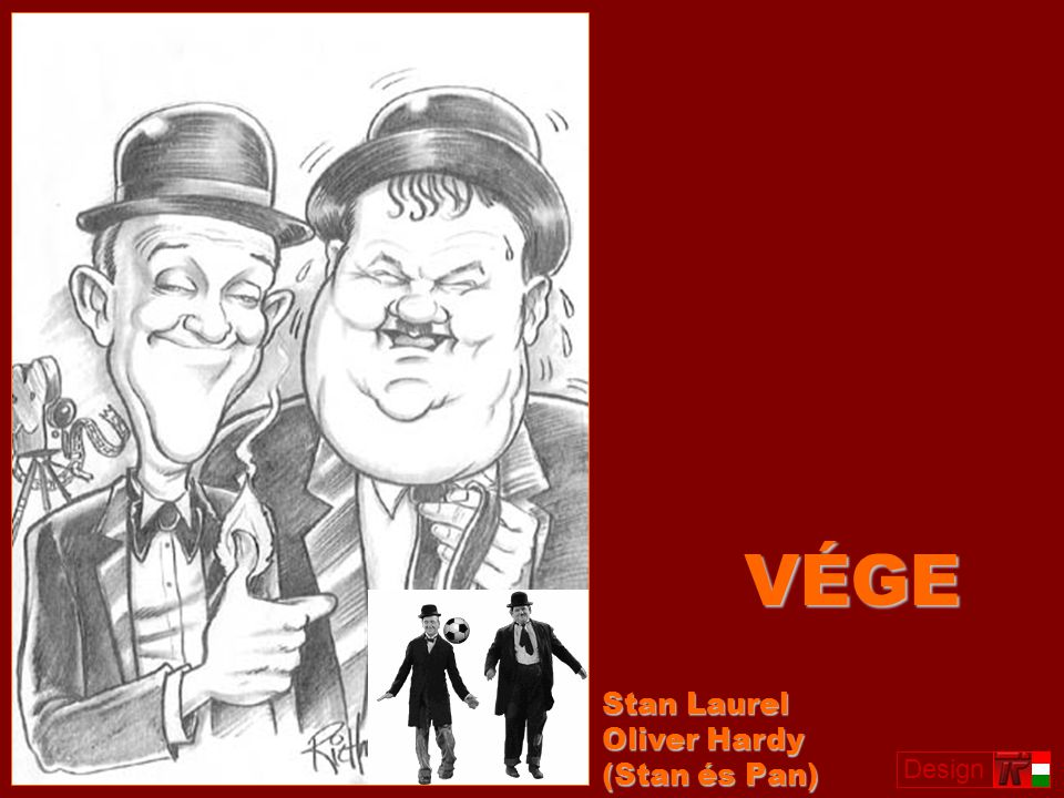 VÉGE Stan Laurel Oliver Hardy (Stan és Pan) Design