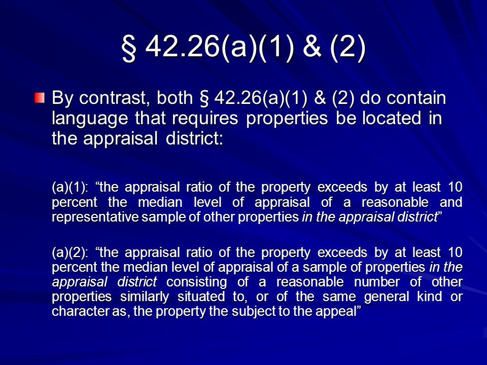 § 42.26(a)(1) & (2) By contrast, both § 42.26(a)(1) & (2) do contain language that requires properties be located in the appraisal district: