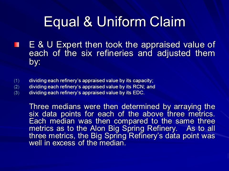 Equal & Uniform Claim E & U Expert then took the appraised value of each of the six refineries and adjusted them by: