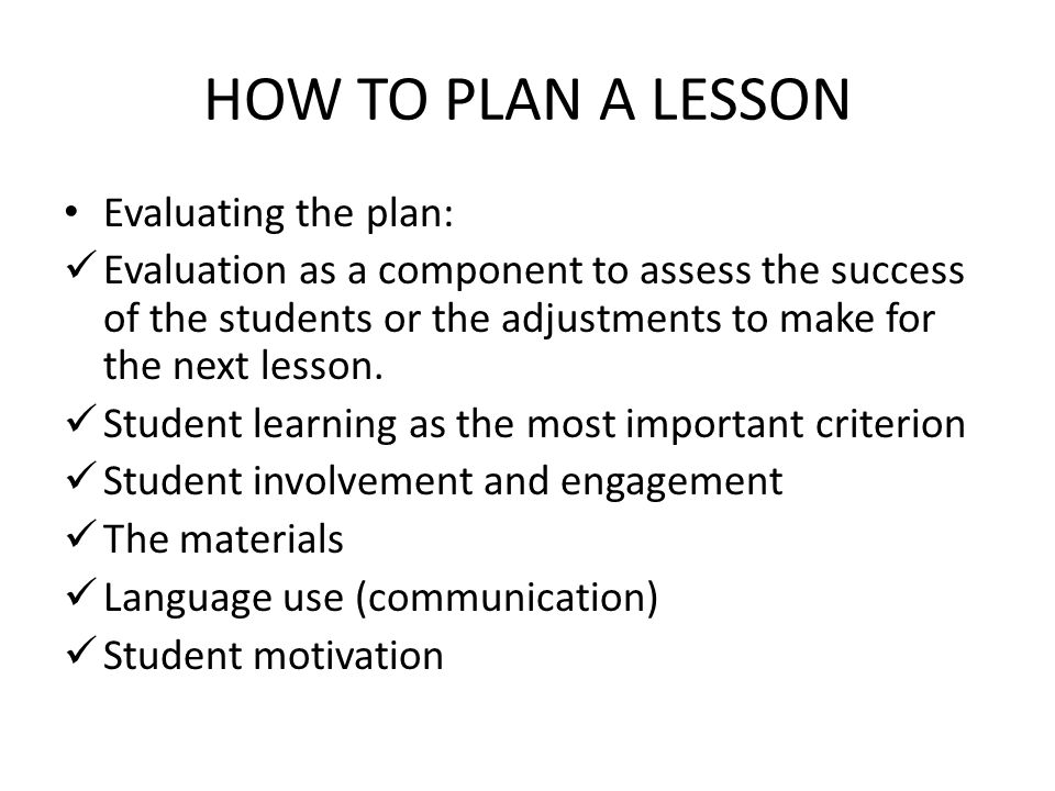 HOW TO PLAN A LESSON Evaluating the plan: