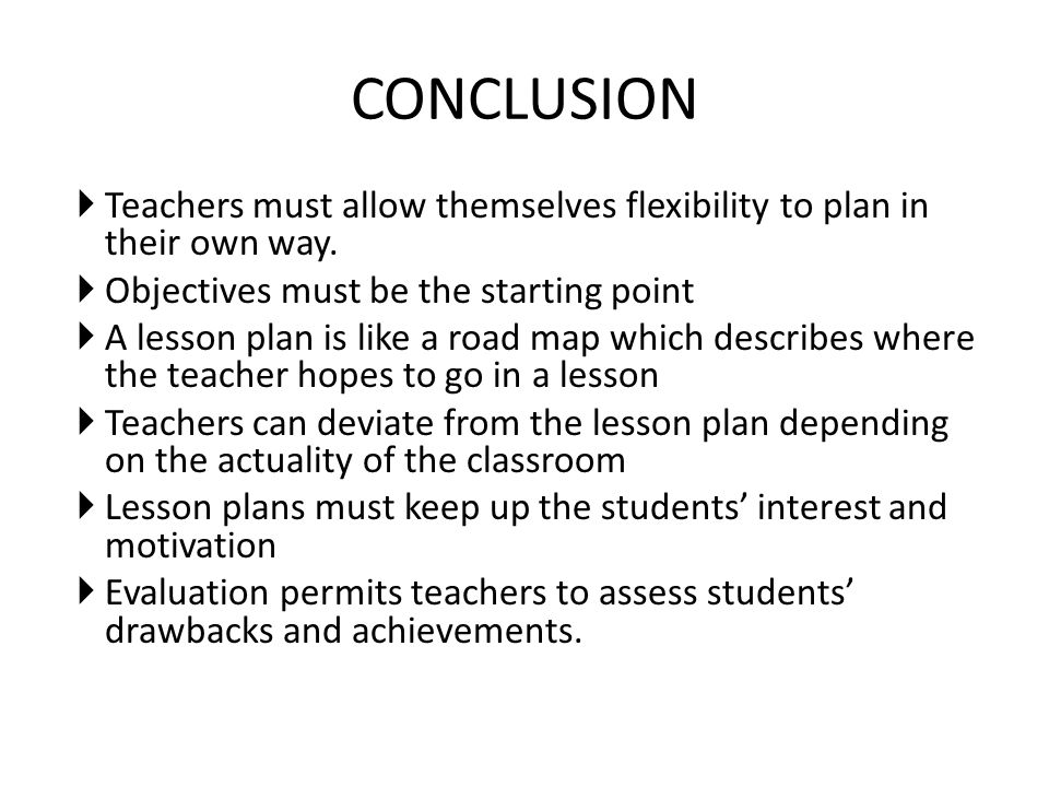 CONCLUSION Teachers must allow themselves flexibility to plan in their own way. Objectives must be the starting point.