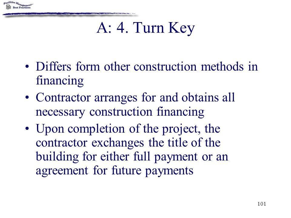A: 4. Turn Key Differs form other construction methods in financing
