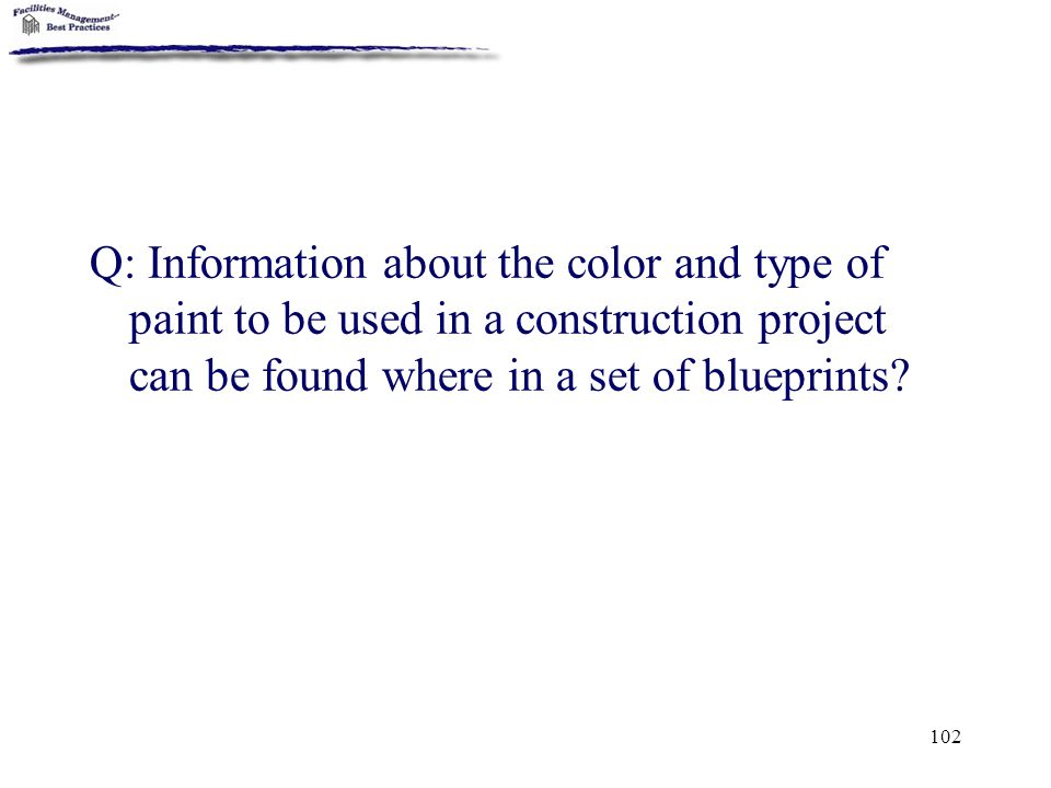 Q: Information about the color and type of paint to be used in a construction project can be found where in a set of blueprints
