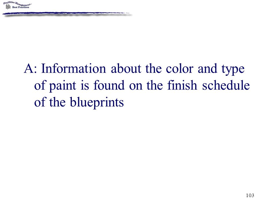 A: Information about the color and type of paint is found on the finish schedule of the blueprints