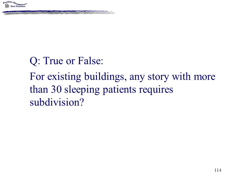 Q: True or False: For existing buildings, any story with more than 30 sleeping patients requires subdivision