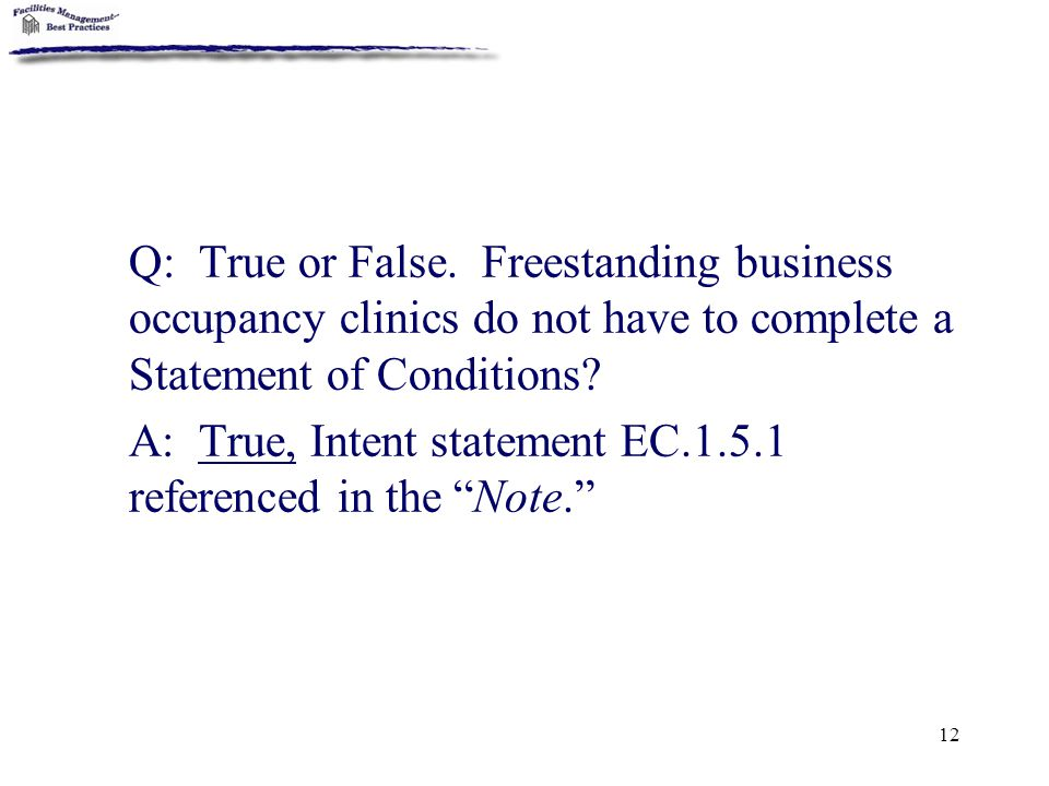 Q: True or False. Freestanding business occupancy clinics do not have to complete a Statement of Conditions