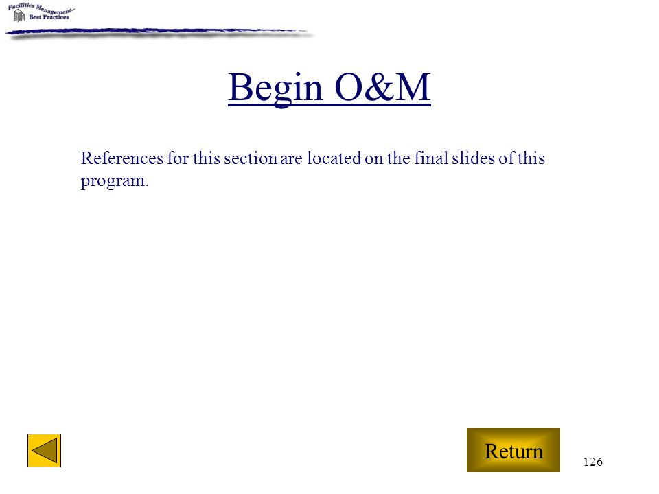 Begin O&M References for this section are located on the final slides of this program. Return