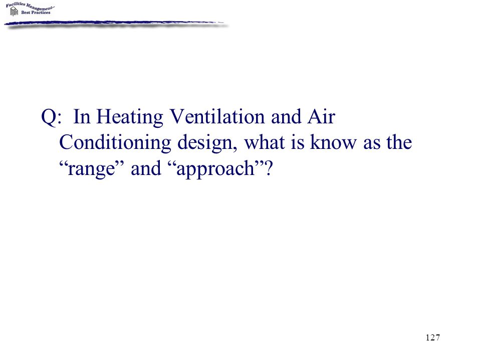 Q: In Heating Ventilation and Air Conditioning design, what is know as the range and approach