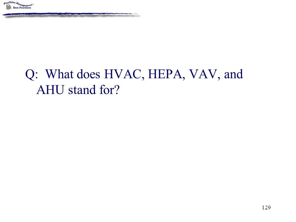 Q: What does HVAC, HEPA, VAV, and AHU stand for