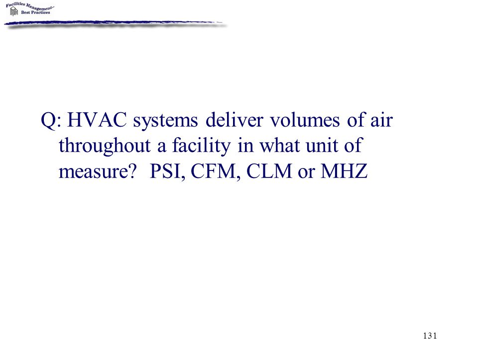 Q: HVAC systems deliver volumes of air throughout a facility in what unit of measure.