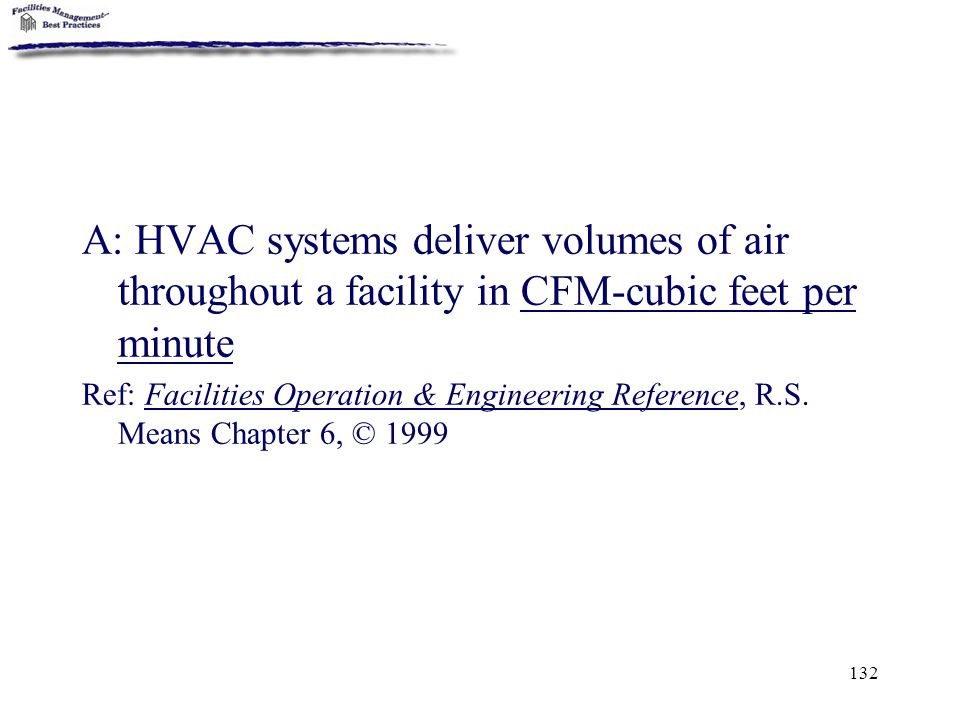 A: HVAC systems deliver volumes of air throughout a facility in CFM-cubic feet per minute
