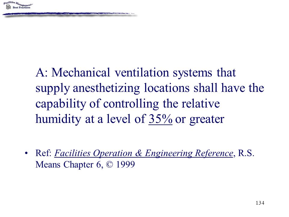 A: Mechanical ventilation systems that supply anesthetizing locations shall have the capability of controlling the relative humidity at a level of 35% or greater