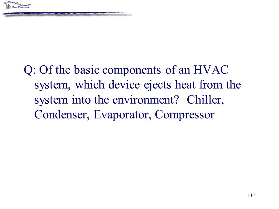 Q: Of the basic components of an HVAC system, which device ejects heat from the system into the environment.