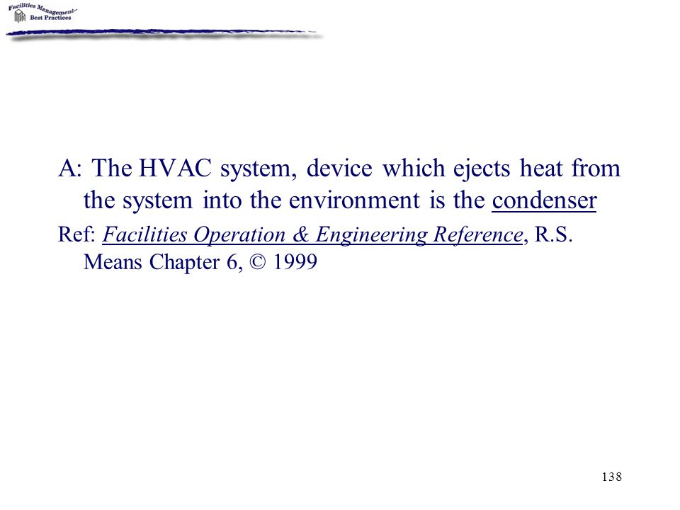 A: The HVAC system, device which ejects heat from the system into the environment is the condenser