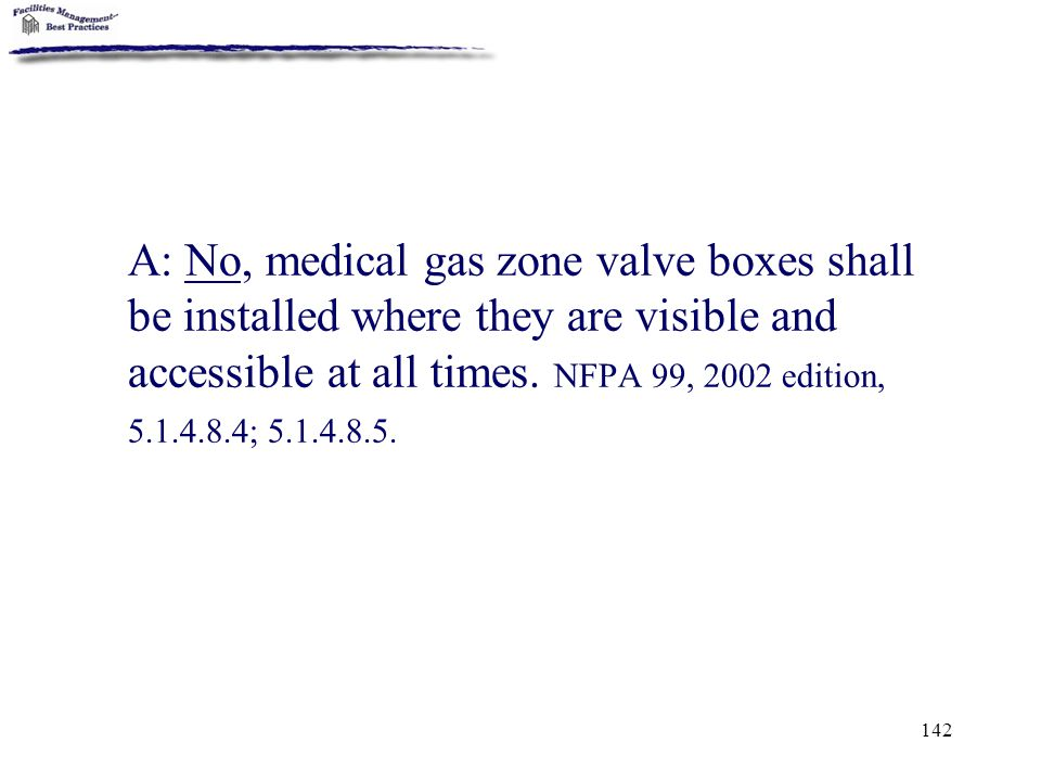 A: No, medical gas zone valve boxes shall be installed where they are visible and accessible at all times.
