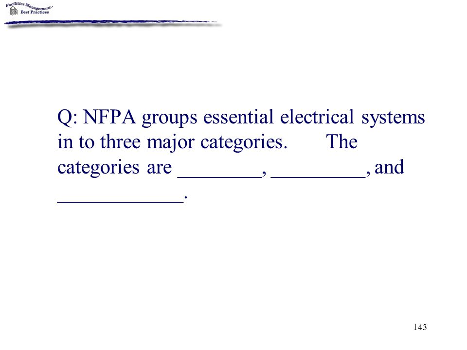 Q: NFPA groups essential electrical systems in to three major categories.