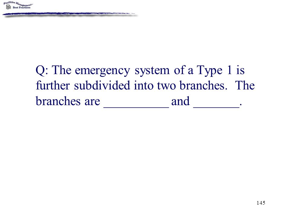Q: The emergency system of a Type 1 is further subdivided into two branches.