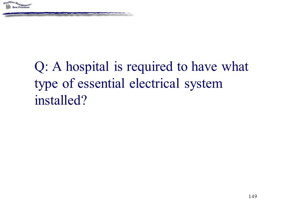 Q: A hospital is required to have what type of essential electrical system installed