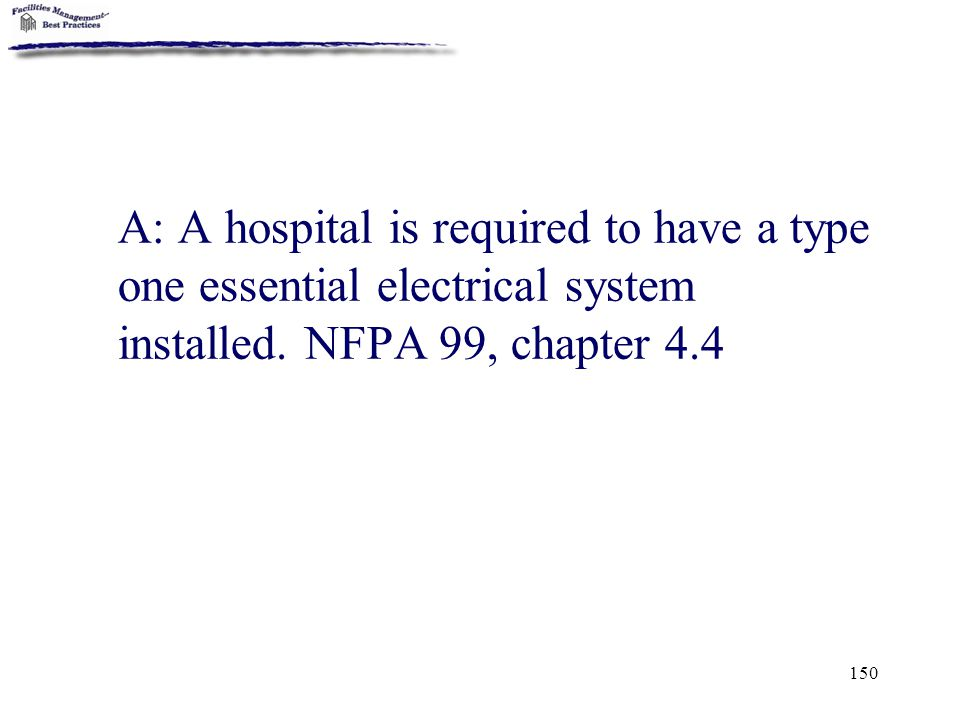 A: A hospital is required to have a type one essential electrical system installed.