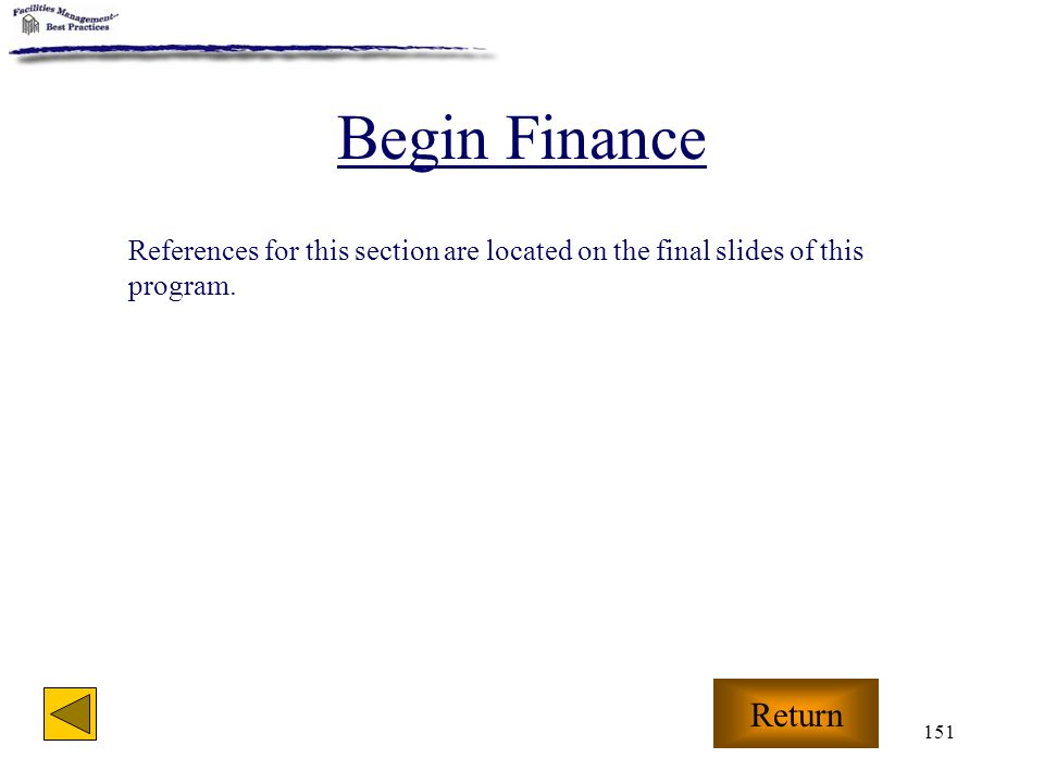 Begin Finance References for this section are located on the final slides of this program. Return
