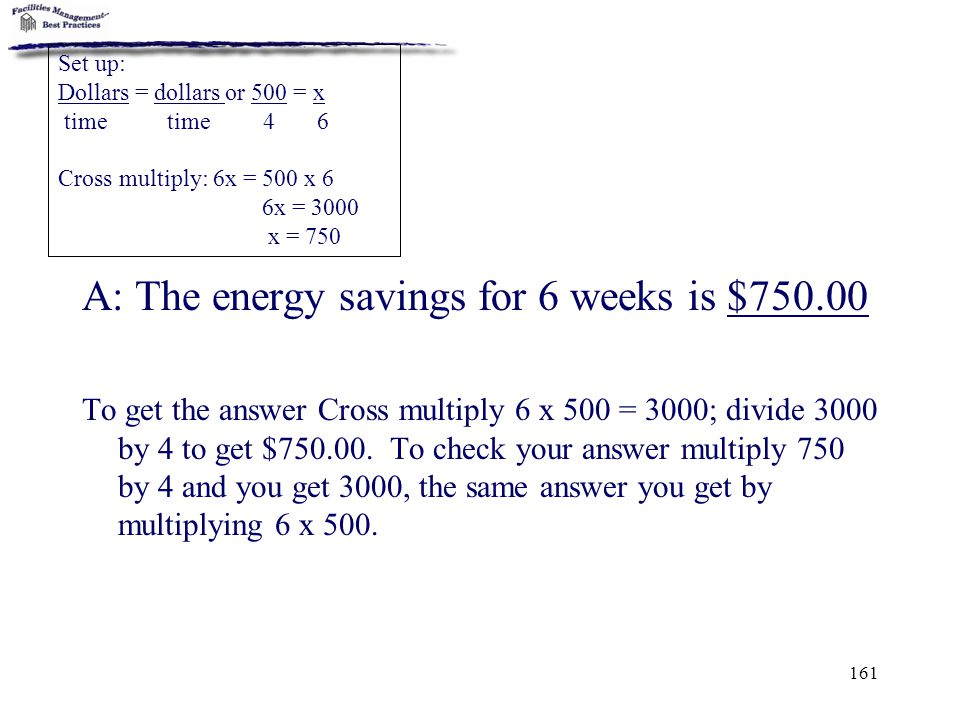 A: The energy savings for 6 weeks is $750.00