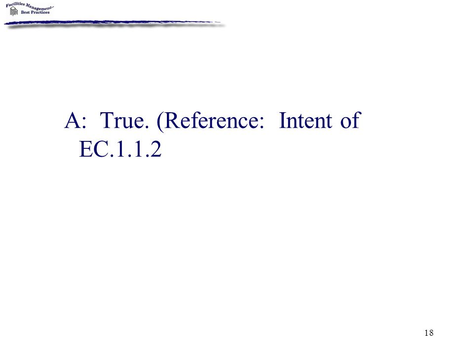 A: True. (Reference: Intent of EC.1.1.2