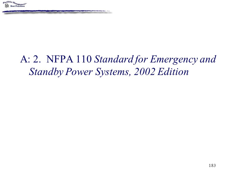 A: 2. NFPA 110 Standard for Emergency and Standby Power Systems, 2002 Edition