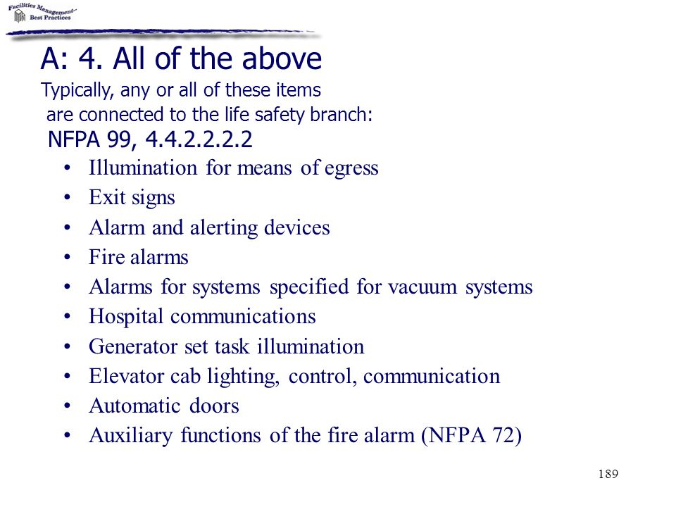 A: 4. All of the above Typically, any or all of these items. are connected to the life safety branch: