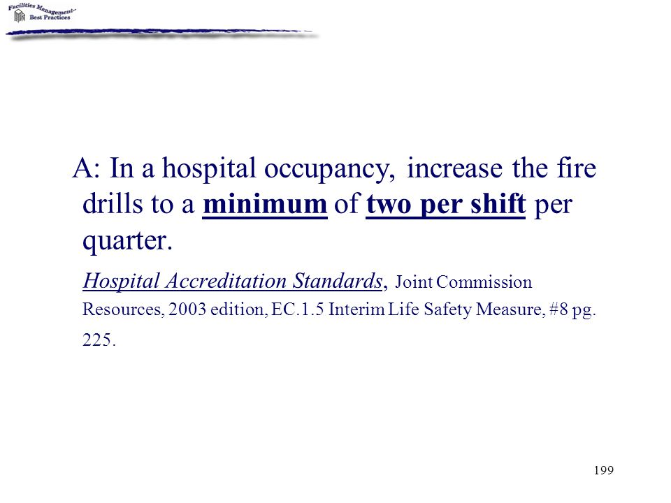 A: In a hospital occupancy, increase the fire drills to a minimum of two per shift per quarter.