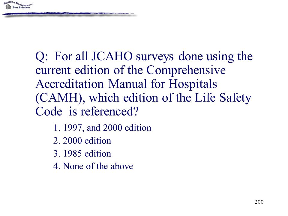 Q: For all JCAHO surveys done using the current edition of the Comprehensive Accreditation Manual for Hospitals (CAMH), which edition of the Life Safety Code is referenced