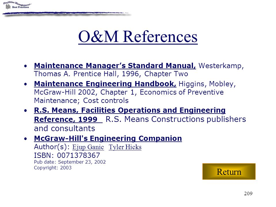 O&M References Maintenance Manager's Standard Manual, Westerkamp, Thomas A. Prentice Hall, 1996, Chapter Two.