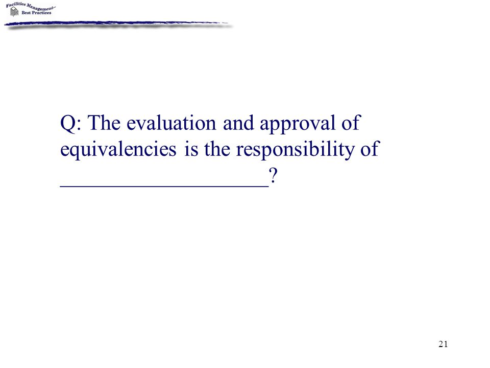 Q: The evaluation and approval of equivalencies is the responsibility of ___________________