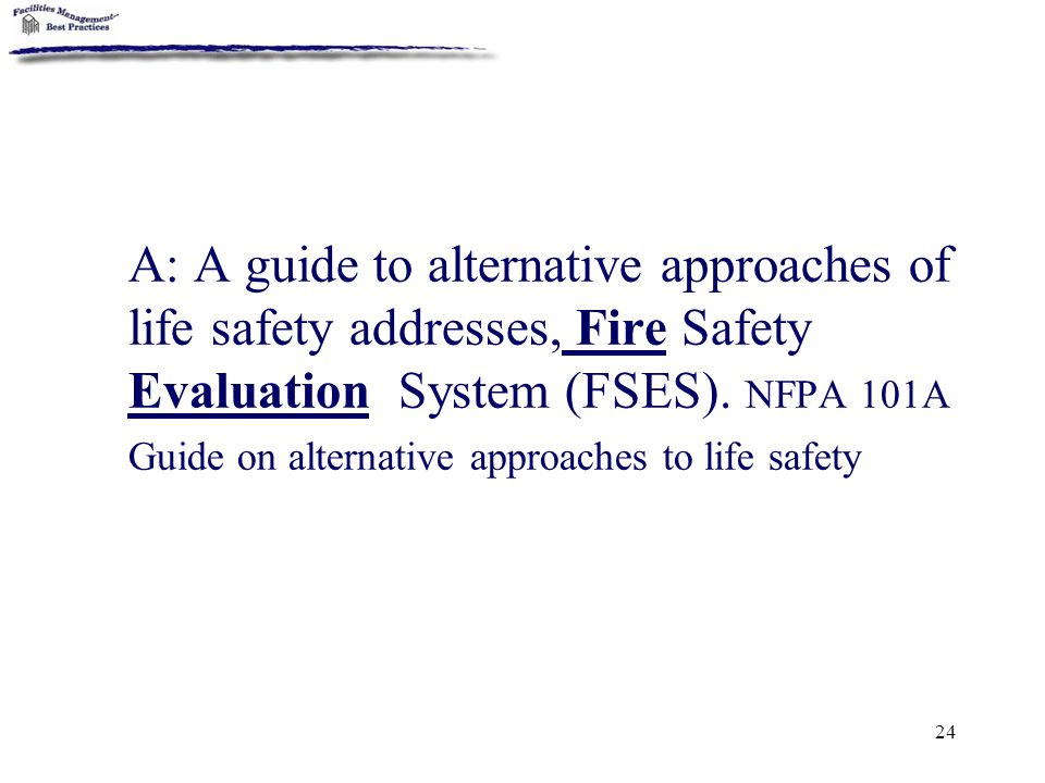 A: A guide to alternative approaches of life safety addresses, Fire Safety Evaluation System (FSES).