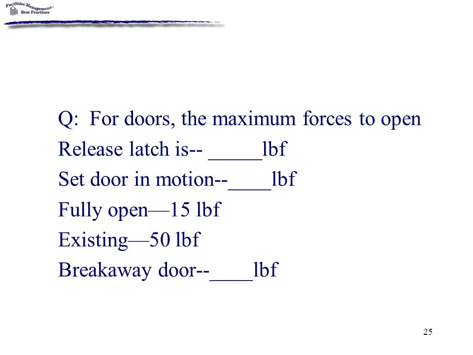 Q: For doors, the maximum forces to open