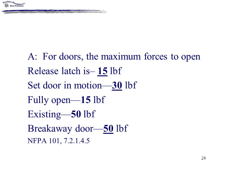 A: For doors, the maximum forces to open Release latch is– 15 lbf
