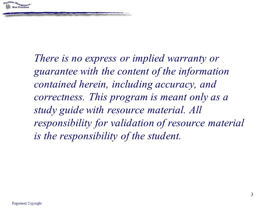 There is no express or implied warranty or guarantee with the content of the information contained herein, including accuracy, and correctness. This program is meant only as a study guide with resource material. All responsibility for validation of resource material is the responsibility of the student.