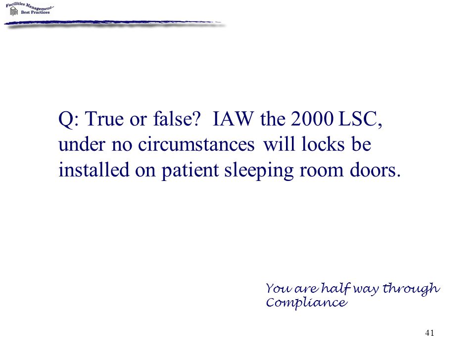 Q: True or false IAW the 2000 LSC, under no circumstances will locks be installed on patient sleeping room doors.