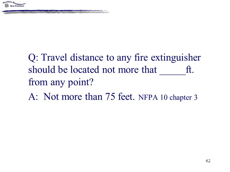 Q: Travel distance to any fire extinguisher should be located not more that _____ft. from any point