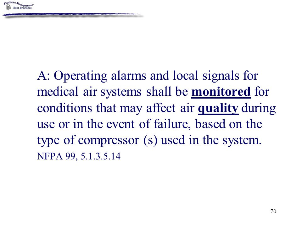 A: Operating alarms and local signals for medical air systems shall be monitored for conditions that may affect air quality during use or in the event of failure, based on the type of compressor (s) used in the system.