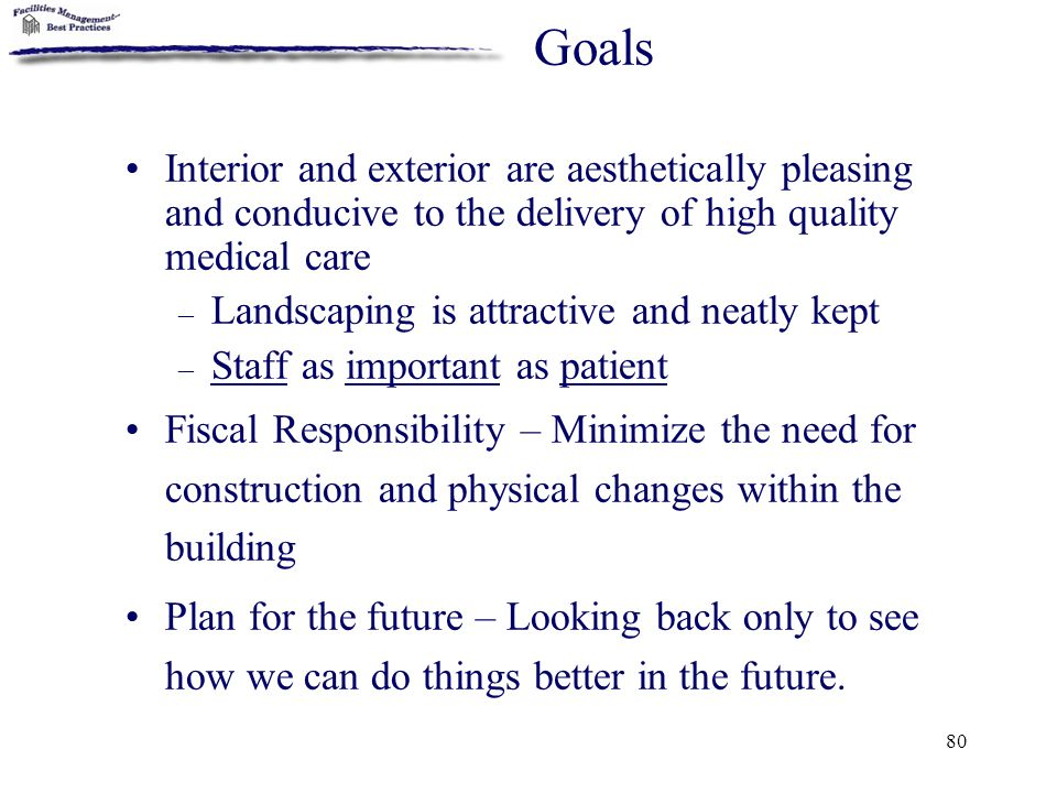 Goals Interior and exterior are aesthetically pleasing and conducive to the delivery of high quality medical care.