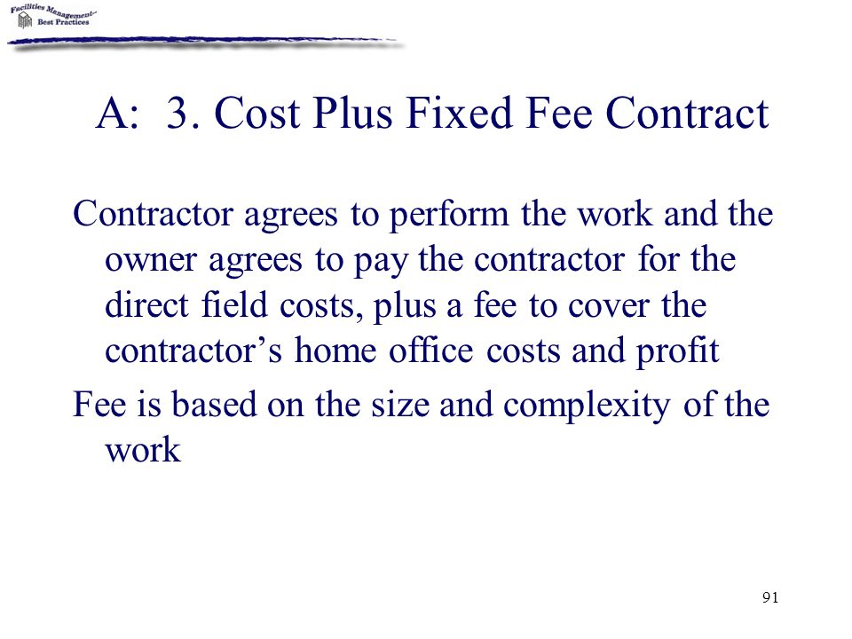 A: 3. Cost Plus Fixed Fee Contract