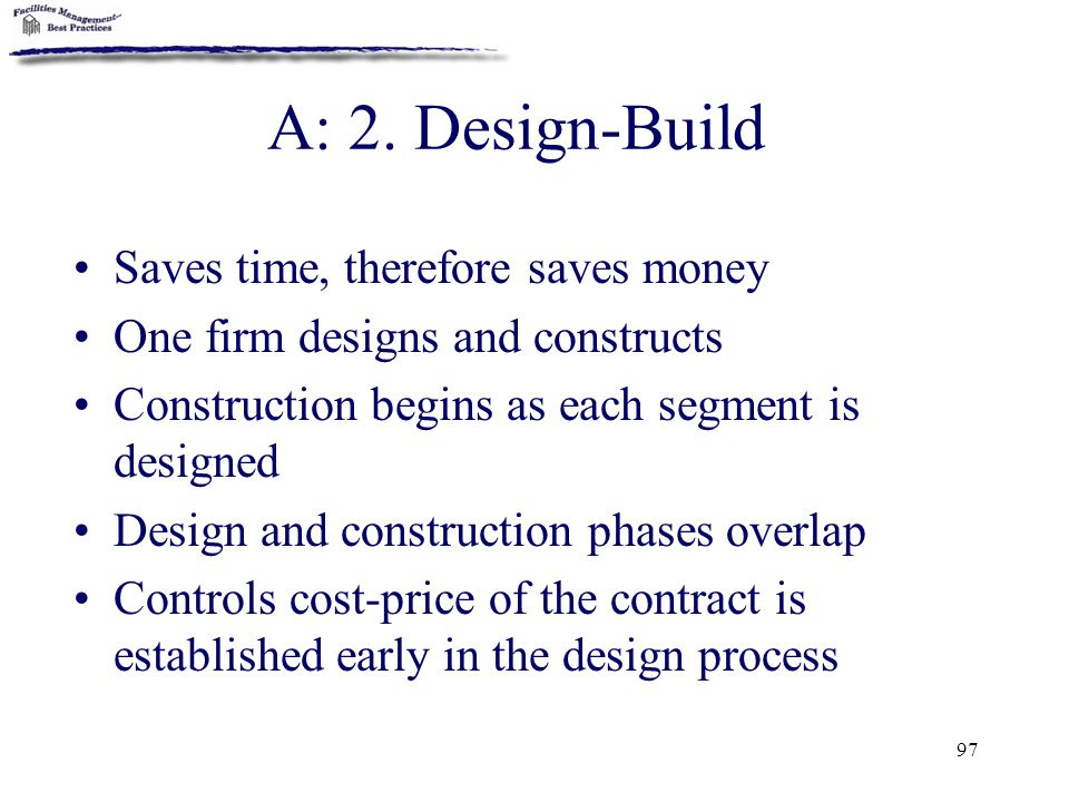 A: 2. Design-Build Saves time, therefore saves money